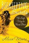 Beekeeping Secrets the Safe Way to Raise Bees by Alicia Moore (Paperback / softback, 2014)