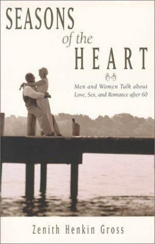 Seasons of the Heart: Men and Women Talk About Love, Sex, and Romance After 60
