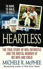 Heartless: The True Story of Neil Entwistle and the Cold Blooded Murder of His Wife and Child by Michele R McPhee (Paperback / softback, 2008)
