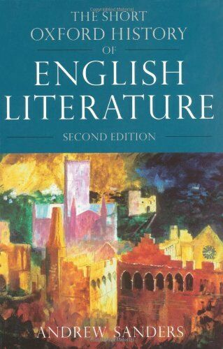 The Short Oxford History of English Literature, 2nd Ed. By Andrew Sanders