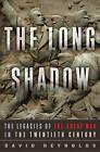 The Long Shadow: The Legacies of the Great War in the Twentieth Century by David Reynolds (Hardback, 2014)