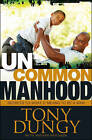 Uncommon Manhood: Secrets to What It Means to Be a Man by Tony Dungy (Hardback, 2012)