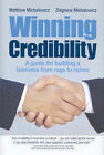 Winning Credibility: A Guide for Building a Business from Rags to Riches by Matthew Michalewicz, Z. Michalewicz (Hardback, 2006)