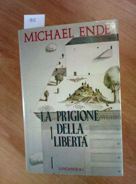 MICHAEL ENDE - LA PRIGIONE DELLA LIBERTA' 1993 LONGANESI 1° ED. (1856)