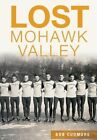 Lost Mohawk Valley 9781467118385 by Bob Cudmore Paperback