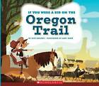 If You Were a Kid on the Oregon Trail by Josh Gregory (Hardback, 2016)