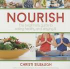 Nourish: The Beginner's Guide to Eating Healthy and Staying Fit by Christi Silbaugh (Paperback / softback, 2015)