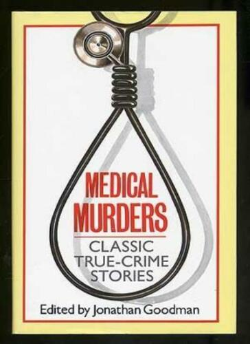 1 of 1 - The Medical Murders: 13 True Crime Stories,Jonathan Goodman