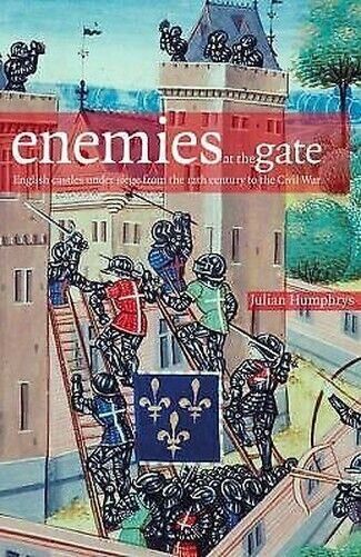 Enemies Auf Die Tor: English Castles Under Siege From The 12th Jahrhundert To C.