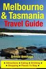 Melbourne & Tasmania Travel Guide  : Attractions, Eating, Drinking, Shopping & Places to Stay by Brenda Armitage (Paperback / softback, 2014)