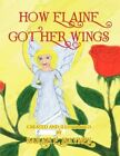 How Elaine Got Her Wings 9781436349680 by Sarah E Haynes Paperback