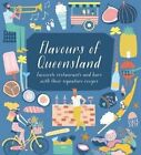 Flavours of Queensland: Favourite Restaurants and Bars and Their Signature Recipes by Jonette George (Hardback, 2015)
