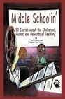 Middle Schoolin' 50 Stories About The Challenges Humor and Rewards of Teachin