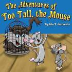 The Adventures of Too Tall the Mouse by MR John F Garthwaite (Paperback / softback, 2013)