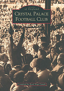 Crystal-Palace-FC-Archive-Photographs-Images-of-England-The-Eagles-book