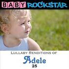 Adele 25: Lullaby Renditions by Baby Rockstar (CD, Apr-2016, Helisek Music Publishing)