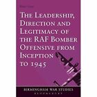 The Leadership, Direction and Legitimacy of the RAF Bomber Offensive from Inception to 1945 by Peter Gray (Paperback, 2014)