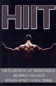 HIIT-How-to-Lose-Weight-Get-Shredded-Muscles-and-Improve-Your-Health-With