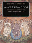 The Clash of Gods: A Reinterpretation of Early Christian Art by Thomas F. Mathews (Paperback, 1999)