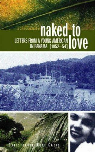 Naked to Love : Letters from a Young American in Panama, 1952-54