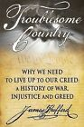 Troublesome Country: Why We Need to Live up to Our Creed: A History of War, Injustice and Greed by James Hufferd (Paperback, 2013)
