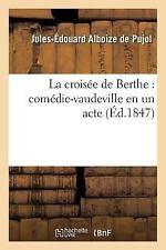 La Croisee de Berthe : Comedie-Vaudeville en un Acte by Alboize De Pujol-J-E...