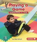 Playing a Game: Inclined Plane vs. Lever by Mari C Schuh (Paperback / softback, 2015)