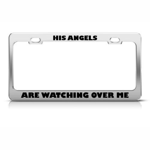 HIS ANGELS ARE WATCHING OVER ME RELIGIOUS Metal License Plate Frame Tag Holder