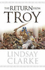 The Return from Troy by Lindsay Clarke (Hardback, 2005)