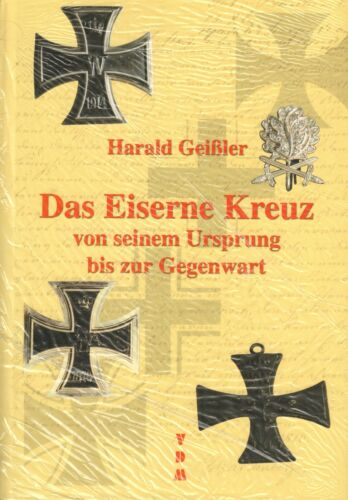 Das Eiserne Kreuz von seinem Ursprung bis zur Gegenwart Harald Geißler 1728