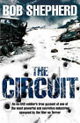 The Circuit: An ex-SAS Soldier's True Account of One of the Most Powerful and Secretive Industries Spawned by the War on Terror by Bob Shepherd (Hardback, 2008)
