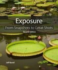 Exposure: From Snapshots to Great Shots by Jeff Revell (Paperback, 2014)