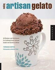 Making Artisan Gelato : 45 Recipes and Techniques for Crafting Flavor-Infused Gelato and Sorbet at Home by Torrance Kopfer (2009, Paperback)