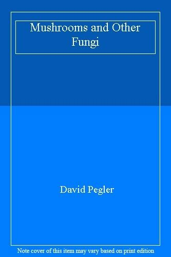Mushrooms and Other Fungi By David Pegler