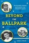 Beyond the Ballpark: The Honorable, Immoral, and Eccentric Lives of Baseball Legends by The late John A. Wood (Hardback, 2016)