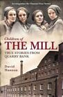 Children of the Mill: True Stories from Quarry Bank by David Hanson (Hardback, 2014)