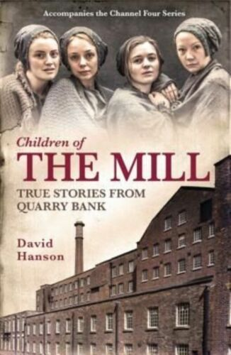 1 of 1 - Children of the Mill: True Stories From Quarry Bank, Hanson, David | Hardcover B