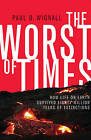 The Worst of Times: How Life on Earth Survived Eighty Million Years of Extinctions by Paul B. Wignall (Hardback, 2015)
