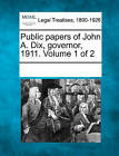 Public Papers of John A. Dix, Governor, 1911. Volume 1 of 2 by Gale, Making of Modern Law (Paperback / softback, 2011)