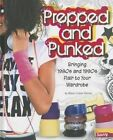 Prepped and Punked: Bringing 1980s and 1990s Flair to Your Wardrobe by Allison Crotzer Kimmel (Hardback, 2014)