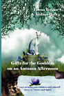 Gifts for the Goddess on an Autumn Afternoon: 65 Ways to Bring Your Children and Yourself Closer to Nature and Spirit by Lorna Tedder, Aislinn Bailey (Paperback / softback, 2000)