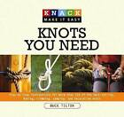 Knack Knots You Need: Step-By-Step Instructions for More Than 100 of the Best Sailing Fishing, Climbing, Camping, and Decorative Knots by Buck Tilton (Paperback, 2008)