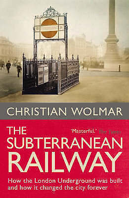 """""""AS NEW"""" The Subterranean Railway: How the London Underground was Built and How"""
