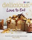 Delicious Love to Eat: Around the World in 120 Simply Delicious Recipes by Valli Little (Paperback, 2014)
