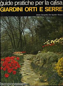 Guide pratiche per la casa. GIARDINI ORTI E SERRE - DE AGOSTINI 1969