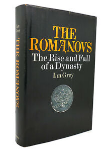 Ian Grey THE ROMANOVS The Rise and Fall of a Dynasty 1st Edition 1st Printing