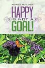 Happy Is Not a Goal by BSN Patricia Kett 9781491812105 Paperback 2013