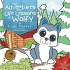 The Adventures and Life Lessons of Wolfy by Lane Franks (Paperback / softback, 2014)