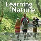 Learning with Nature: A How-to Guide to Inspiring Children Through Outdoor Games and Activities by Victoria Mew, Anna Richardson, Marina Robb (Paperback, 2015)