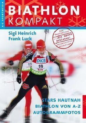 Biathlon Kompakt: Biathlon von A-Z Neue aktualisierte Neuauflage von Heinrich, S